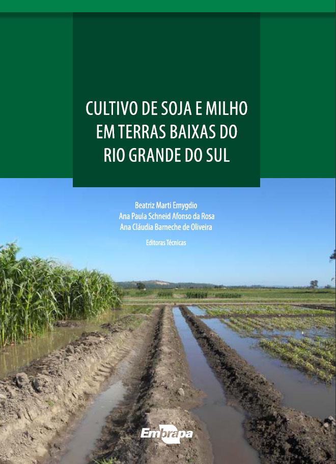 Embrapa Informação Tecnológica - Título reúne profissionais de instituições de pesquisa e ensino para apresentar indicações de como conduzir uma lavoura de soja e de milho em terras baixas, principalmente em áreas onde o arroz já é cultivado.